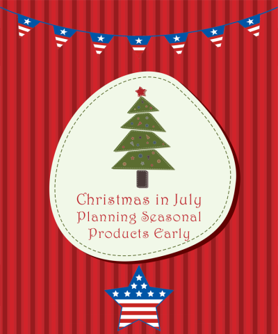 Christmas in July-Planning Seasonal Products Early